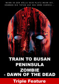 Train to Busan + Peninsula + Zombie - Dawn of the Dead